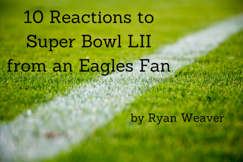 10 Reactions to Super Bowl LII from an Eagles Fan