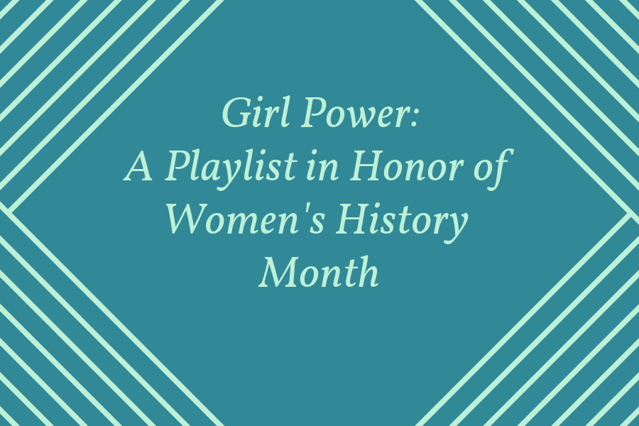 Girl Power: A Playlist in Honor of Women's History Month