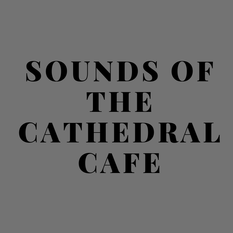 Sounds+of+Cathedral+Cafe