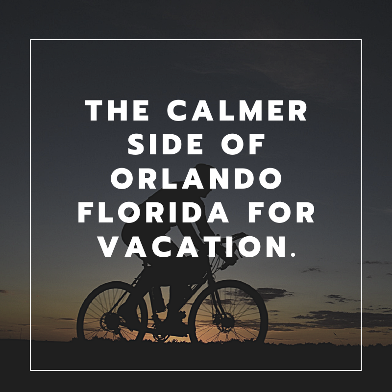 The Calmer Side of Orlando Florida for Vacation
