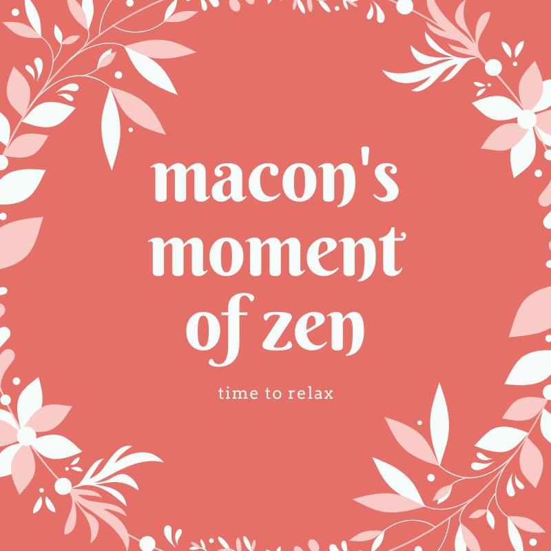 Macon%27s+Moment+of+Zen