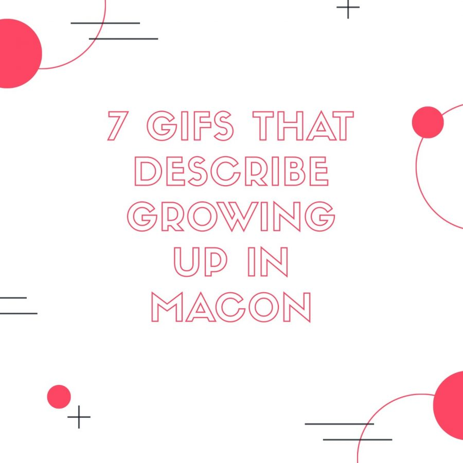 7+gifs+that+describe+growing+up+in+Macon