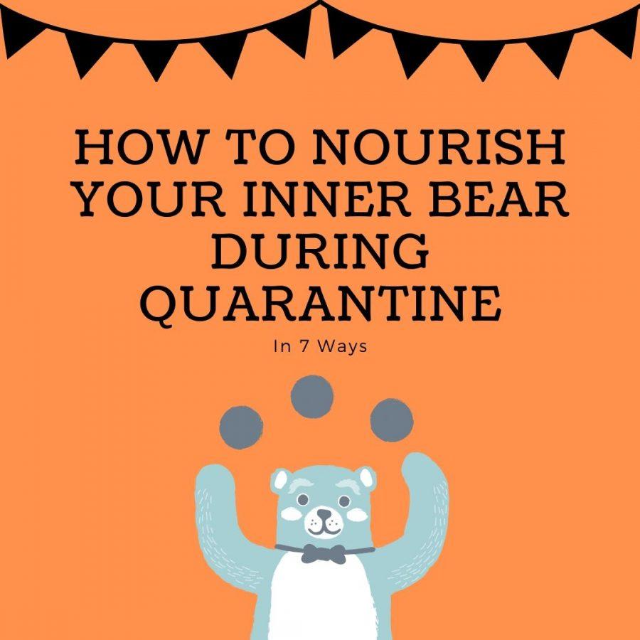 7 Ways to Nourish Your Inner Bear During Quarantine