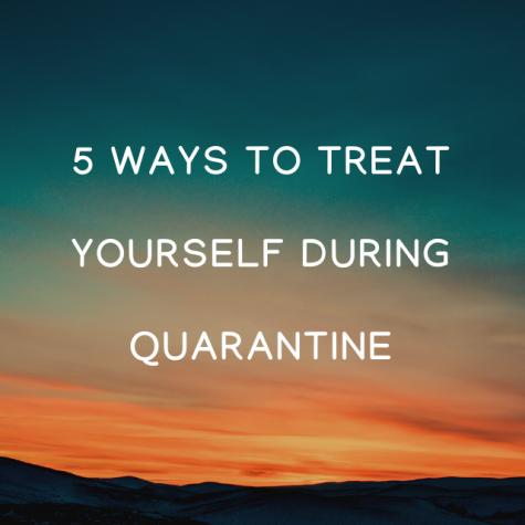 5 ways to treat yourself during quarantine