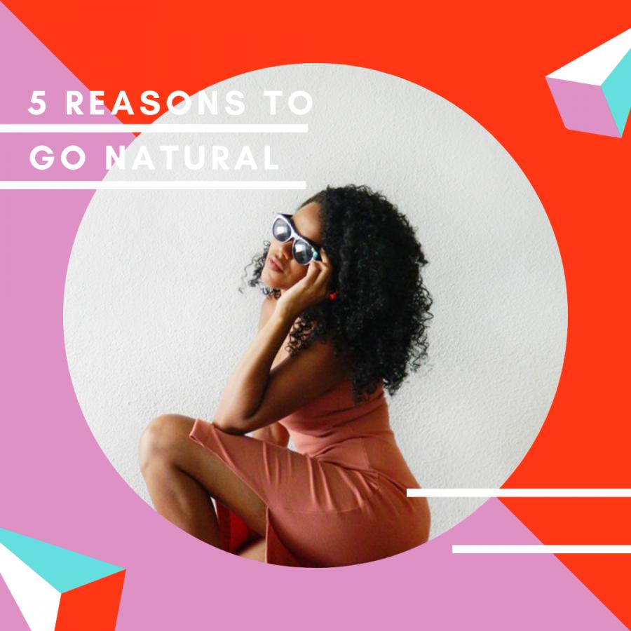 5 Reasons to go natural
